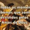 Somos assistidos pelos Anjos de Deus