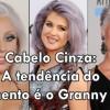 Cabelo Cinza: A tendência do momento é o Granny hair