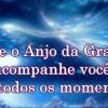 O Anjo da graça acompanha você